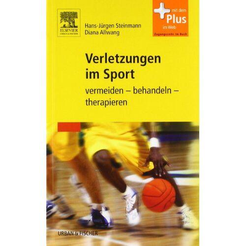 Hans-Jürgen Steinmann - Verletzungen im Sport: vermeiden - behandeln - therapieren - mit Zugang zum Elsevier-Portal - Preis vom 17.06.2021 04:48:08 h