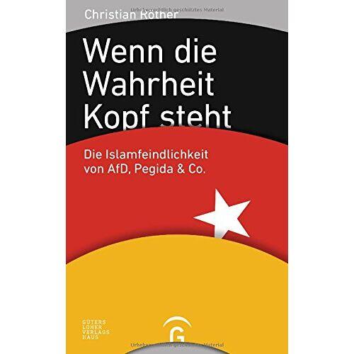 Christian Röther - Wenn die Wahrheit Kopf steht: Die Islamfeindlichkeit von AfD, Pegida & Co. - Preis vom 22.06.2021 04:48:15 h