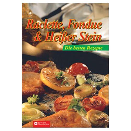 - Raclette, Fondue & Heißer Stein: Die besten Rezepte - Preis vom 17.06.2021 04:48:08 h