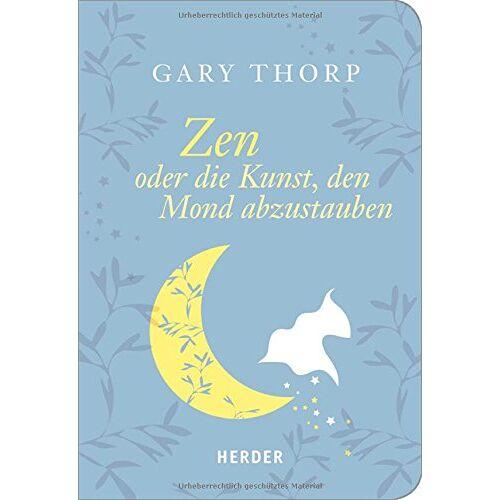 Gary Thorp - Zen oder die Kunst, den Mond abzustauben (HERDER spektrum) - Preis vom 14.06.2021 04:47:09 h