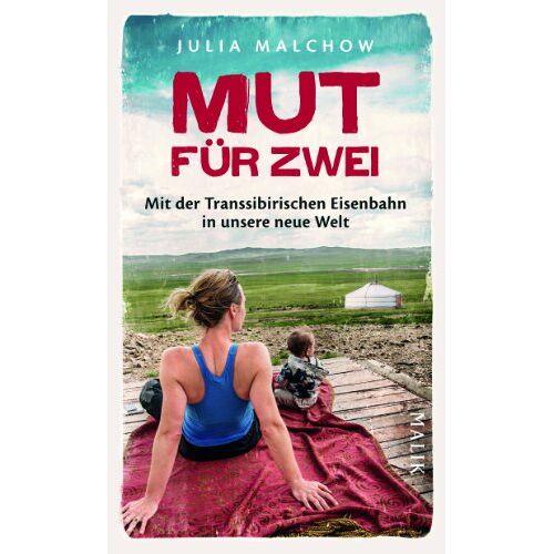 Julia Malchow - Mut für zwei: Mit der Transsibirischen Eisenbahn in unsere neue Welt - Preis vom 23.09.2021 04:56:55 h