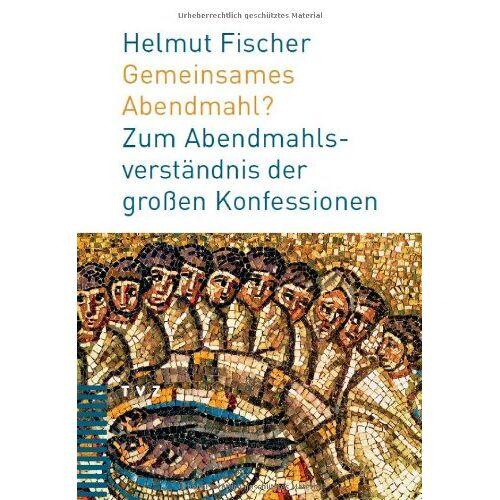 Helmut Fischer - Gemeinsames Abendmahl?: Zum Abendmahlverständnis der großen Konfessionen - Preis vom 11.10.2021 04:51:43 h