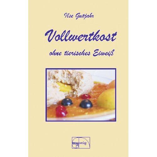 Ilse Gutjahr - Vollwertkost ohne tierisches Eiweiß - Preis vom 28.07.2021 04:47:08 h