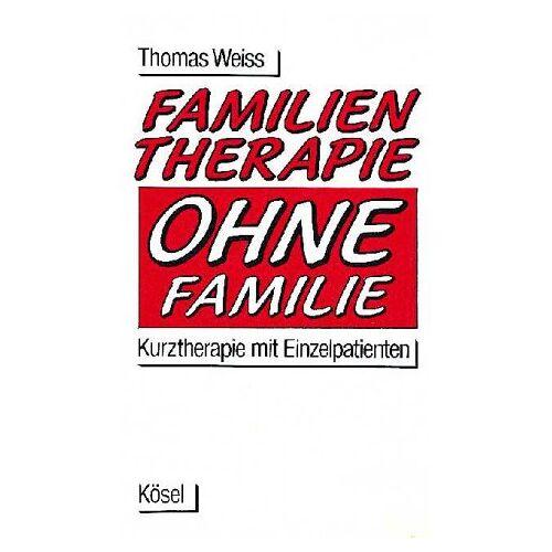 Thomas Weiß - Familientherapie ohne Familie. Kurztherapie mit Einzelpatienten - Preis vom 16.10.2021 04:56:05 h