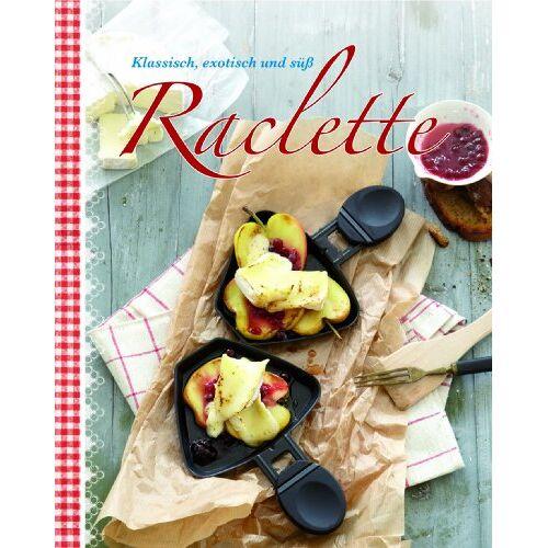 Parragon - Raclette: Klassisch, exotisch und süß - Preis vom 11.06.2021 04:46:58 h