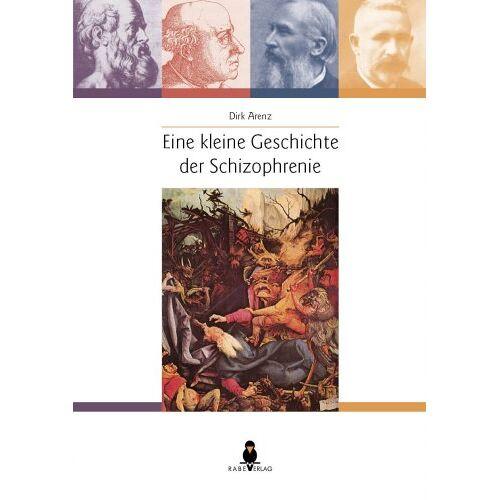 Dirk Arenz - Eine kleine Geschichte der Schizophrenie - Preis vom 30.07.2021 04:46:10 h