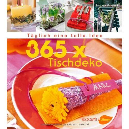 Susanne Mansfeld - 365 x Tischdeko: Täglich eine tolle Idee - Preis vom 17.05.2021 04:44:08 h