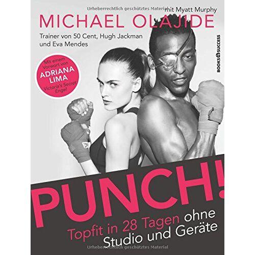 Michael Olajide - Punch!: Topfit in 28 Tagen ohne Studio und Geräte - Preis vom 22.09.2021 05:02:28 h
