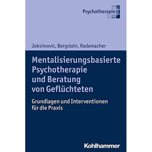Ljiljana Joksimovic - Mentalisierungsbasierte Psychotherapie und Beratung von Geflüchteten: Grundlagen und Interventionen für die Praxis - Preis vom 13.10.2021 04:51:42 h