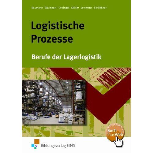 Gerd Baumann - Logistische Prozesse. Berufe der Lagerlogistik (Lehr-/Fachbuch) - Preis vom 16.06.2021 04:47:02 h