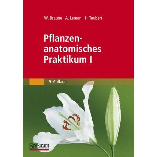 Wolfram Braune - Pflanzenanatomisches Praktikum I: Zur Einführung in die Anatomie der Vegetationsorgane der Samenpflanzen (German Edition) - Preis vom 12.06.2021 04:48:00 h