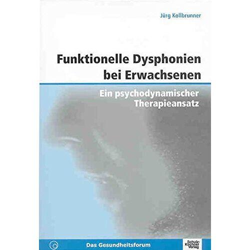 Jürg Kollbrunner - Funktionelle Dysphonien bei Erwachsenen: Ein psychodynamischer Therapieansatz - Preis vom 19.06.2021 04:48:54 h