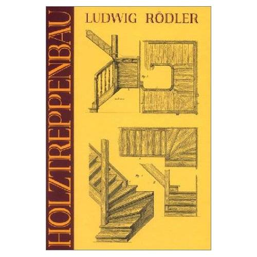 Ludwig Rödler - Der Holztreppenbau. Gewendelte Treppen - Preis vom 17.06.2021 04:48:08 h