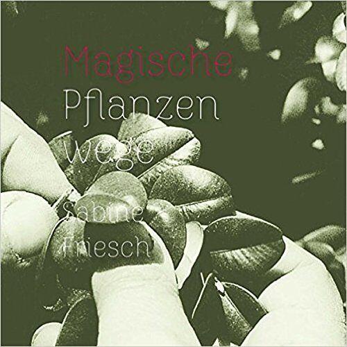 Sabine Friesch - Magische Pflanzenwege - Preis vom 14.06.2021 04:47:09 h