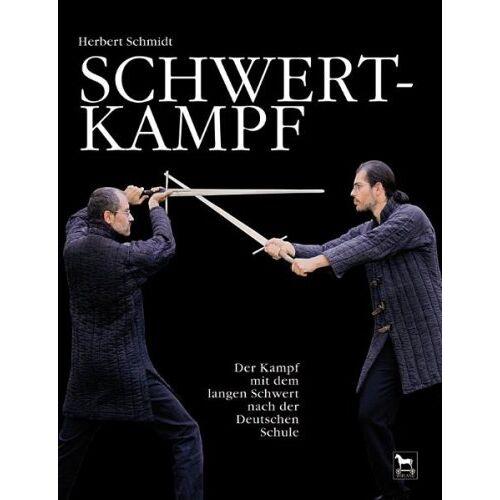 Herbert Schmidt - Schwertkampf: Der Kampf mit dem langen Schwert nach der deutschen Schule - Preis vom 13.06.2021 04:45:58 h