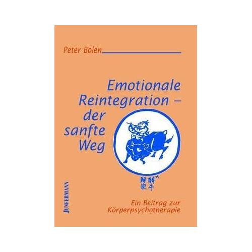 Peter Bolen - Emotionale Reintegration - der sanfte Weg: Ein Beitrag zur Körperpsychotherapie - Preis vom 12.10.2021 04:55:55 h