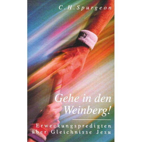 Spurgeon, C. H. - Gehe in den Weinberg - Preis vom 29.07.2021 04:48:49 h