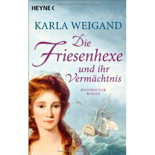 Karla Weigand - Die Friesenhexe und ihr Vermächtnis: Die Friesenhexe 2 - Roman - Preis vom 22.06.2021 04:48:15 h