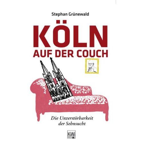Stephan Grünewald - Köln auf der Couch: Die Unzerstörbarkeit der Sehnsucht - Preis vom 20.06.2021 04:47:58 h
