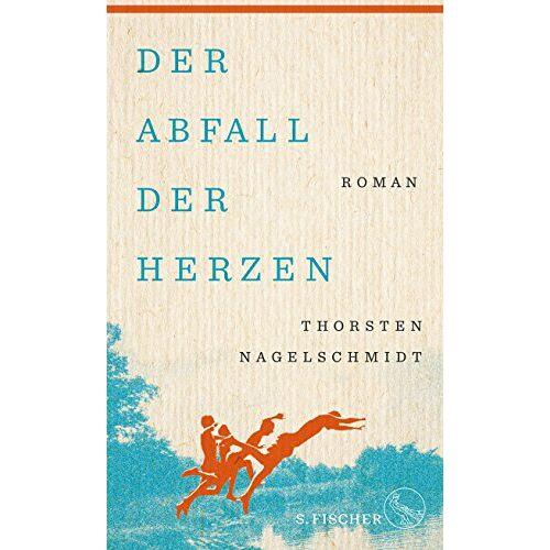 Thorsten Nagelschmidt - Der Abfall der Herzen: Roman - Preis vom 09.06.2021 04:47:15 h