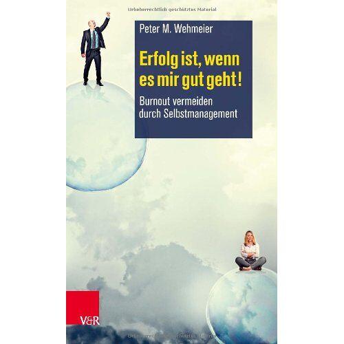 Wehmeier, Peter M. - Erfolg ist, wenn es mir gut geht! Burnout durch Selbstmanagement vermeiden: Burnout vermeiden durch Selbstmanagement - Preis vom 01.08.2021 04:46:09 h