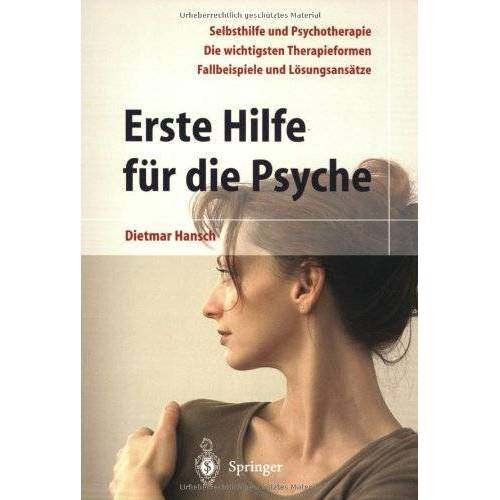 Dietmar Hansch - Erste Hilfe für die Psyche: Selbsthilfe und Psychotherapie. Die wichtigsten Therapieformen. Fallbeispiele und Lösungsansätze - Preis vom 29.07.2021 04:48:49 h