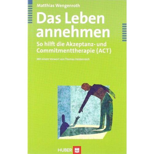 Matthias Wengenroth - Das Leben annehmen. So hilft die Akzeptanz- und Commitmenttherapie (ACT) - Preis vom 24.07.2021 04:46:39 h