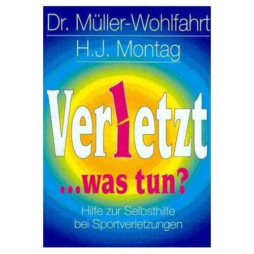 Hans-Wilhelm Müller-Wohlfahrt - Verletzt, was tun? Hilfe zur Selbsthilfe bei Sportverletzungen - Preis vom 16.06.2021 04:47:02 h