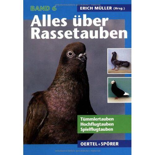 Erich Müller - Alles über Rassetauben, Bd. 6, Tümmlertauben, Hochflugtauben, Spielflugtauben - Preis vom 21.06.2021 04:48:19 h