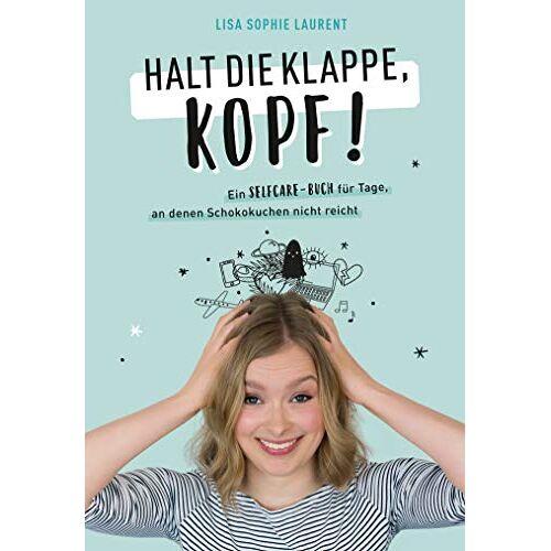 Laurent, Lisa Sophie - Halt die Klappe, Kopf!: Ein Selfcare-Buch für Tage, an denen Schokokuchen nicht reicht - Preis vom 18.06.2021 04:47:54 h
