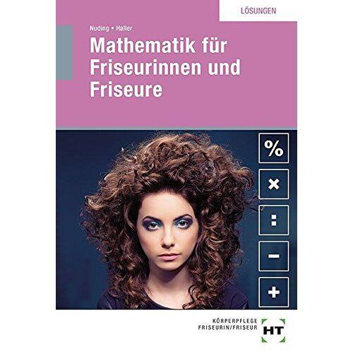 Helmut Nuding - Lösungen Mathematik für Friseurinnen und Friseure - Preis vom 11.10.2021 04:51:43 h
