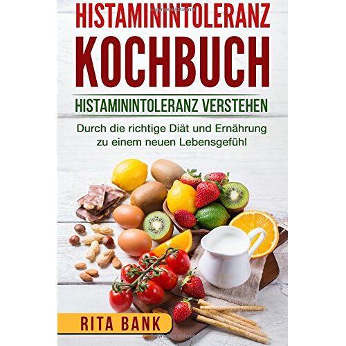 Rita Bank - Histaminintoleranz Kochbuch: Histaminintoleranz verstehen. Durch die richtige Diät und Ernährung zu einem neuen Lebensgefühl. - Preis vom 11.06.2021 04:46:58 h