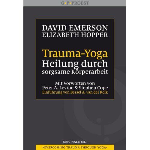 David Emerson - Trauma-Yoga: Heilung durch sorgsame Körperarbeit. Therapiebegleitende Übungen für Traumatherapeuten, Yogalehrer und alle, die ihren Körper heilen ... ... Cope. Einführung von Bessel A. van der Kolk - Preis vom 24.07.2021 04:46:39 h