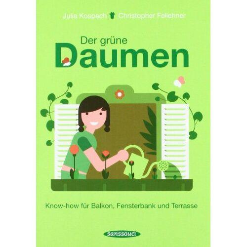 Julia Kospach - Der grüne Daumen: Know-how für Balkon, Fensterbank und Terrasse - Preis vom 14.06.2021 04:47:09 h