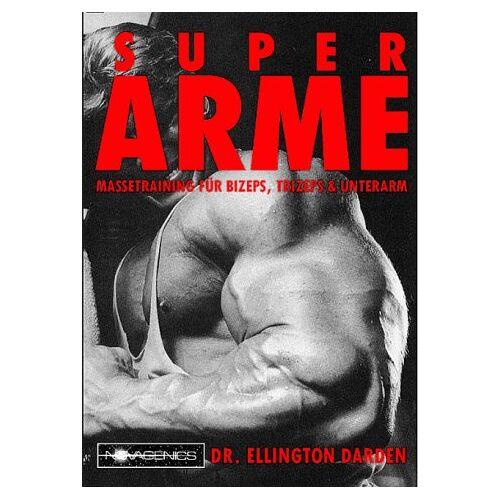 Ellington Darden - Super Arme: Massetraining für Bizeps, Trizeps & Unterarm - Preis vom 30.07.2021 04:46:10 h