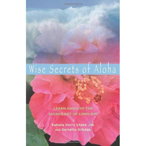 Jim, Harry Uhane - Wise Secrets of Aloha: Learn and Live the Sacred Art of Lomilomi - Preis vom 21.06.2021 04:48:19 h