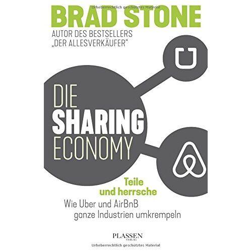 Brad Stone - Die Sharing-Economy: Teile und herrsche: Wie Uber und AirBnB ganze Industrien umkrempeln - Preis vom 22.06.2021 04:48:15 h