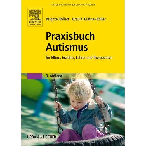 Brigitte Rollett - Praxisbuch Autismus: für Eltern, Erzieher, Lehrer und Therapeuten - Preis vom 01.08.2021 04:46:09 h