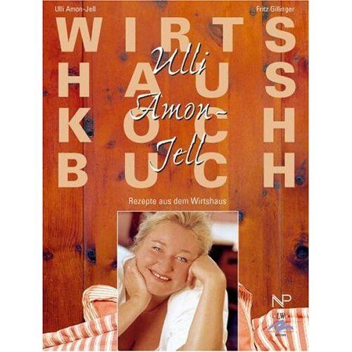 Ulli Amon-Jell - Ulli Amon-Jell Wirtshauskochbuch: Rezepte aus dem Wirtshaus - Preis vom 13.06.2021 04:45:58 h