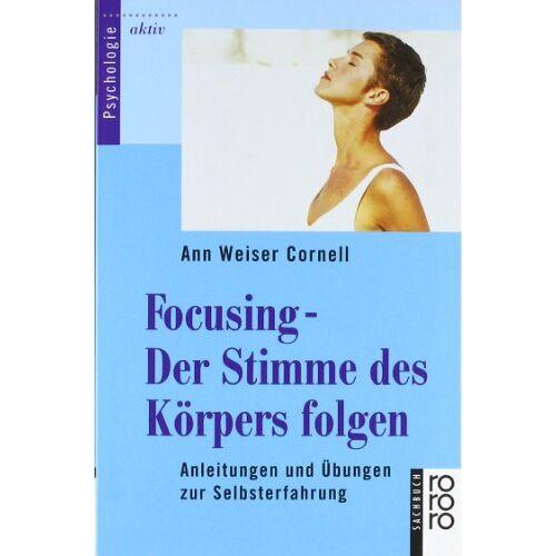 Cornell, Ann Weiser - Focusing - Der Stimme des Körpers folgen: Anleitungen und Übungen zur Selbsterfahrung: Anleitungen und Übungen zur Selbsterfahrungen - Preis vom 01.08.2021 04:46:09 h