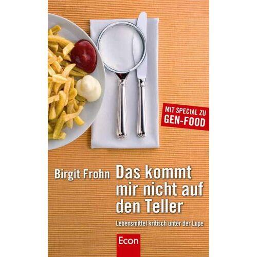 Birgit Frohn - Das kommt mir nicht auf den Teller: Lebensmittel kritisch unter der Lupe - Preis vom 03.05.2021 04:57:00 h