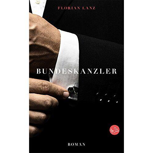 Florian Lanz - Bundeskanzler: Roman - Preis vom 16.06.2021 04:47:02 h