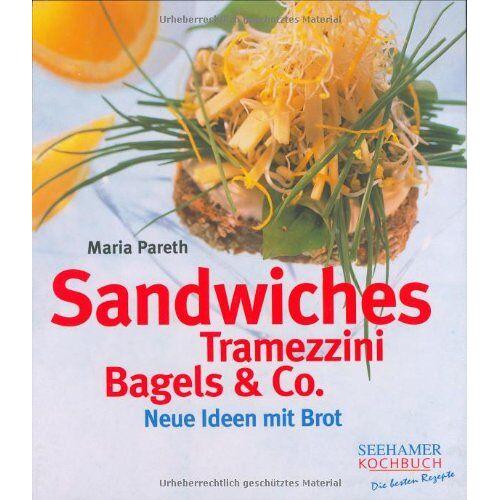 Maria Pareth - Sandwiches, Tramezzini, Bagels und Co: Neue Ideen mit Brot - Preis vom 21.06.2021 04:48:19 h