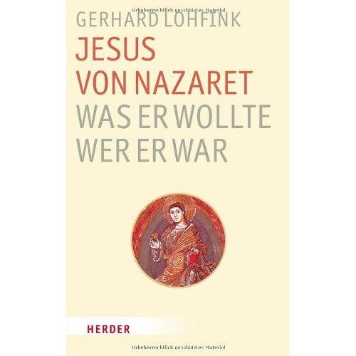 Gerhard Lohfink - Jesus von Nazaret - Was er wollte, wer er war - Preis vom 09.06.2021 04:47:15 h