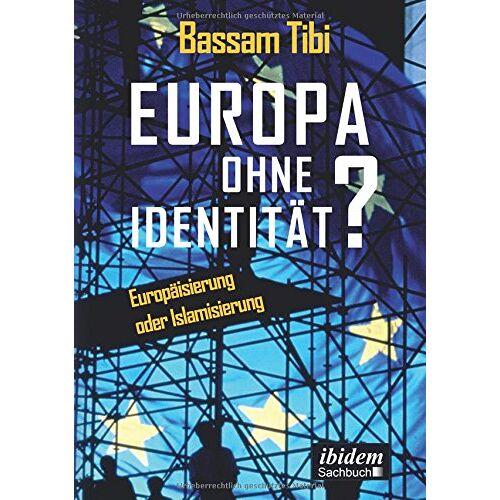 Bassam Tibi - Europa ohne Identität?: Europäisierung oder Islamisierung - Preis vom 18.06.2021 04:47:54 h