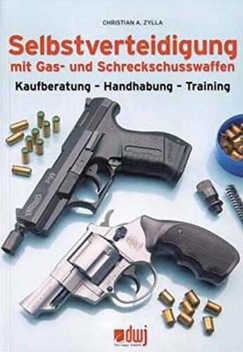 Christian Zylla - Selbstverteidigung mit Gas- und Schreckschusswaffen: Kaufberatung - Handhabung - Training - Preis vom 04.08.2021 04:51:16 h