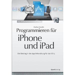 Markus Stäuble - Programmieren für iPhone und iPad: Der Einstieg in die App-Entwicklung für das iOS 5 - Preis vom 05.12.2020 06:00:20 h