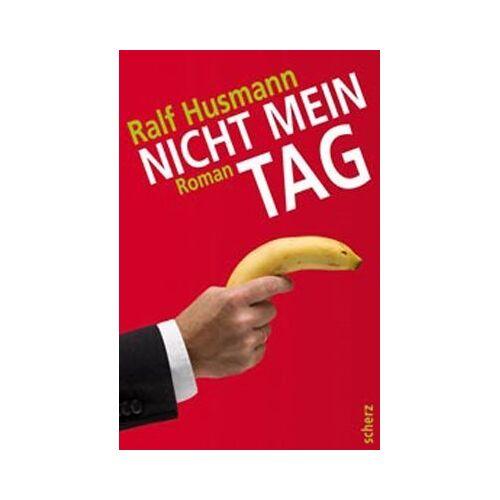 Ralf Husmann - Nicht mein Tag - Preis vom 13.04.2021 04:49:48 h