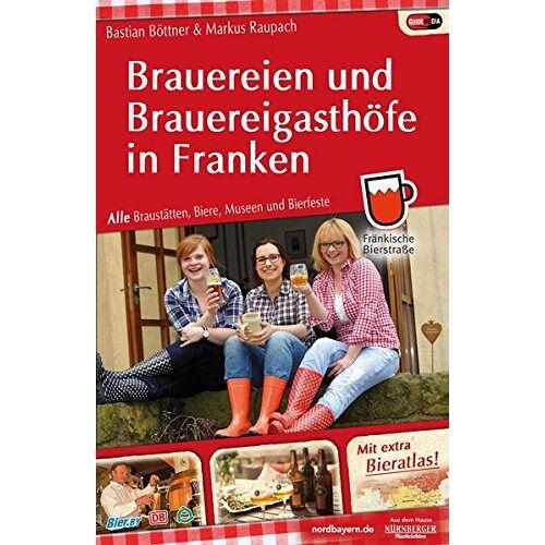 Markus Raupach - Brauereien und Brauereigasthöfe in Franken: Alle Braustätten, Biere, Museen und Bierfeste - Preis vom 09.05.2021 04:52:39 h
