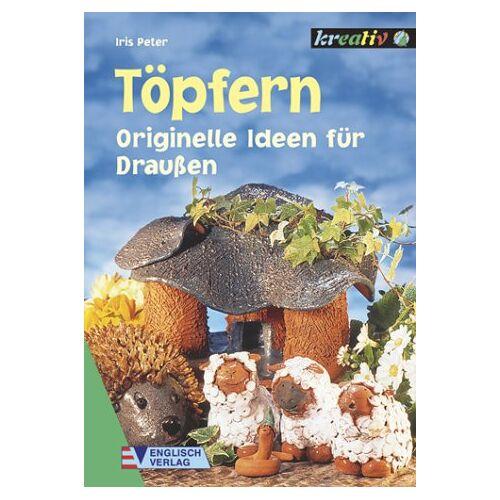 Iris Peter - Töpfern, Originelle Ideen für Draußen - Preis vom 16.04.2021 04:54:32 h